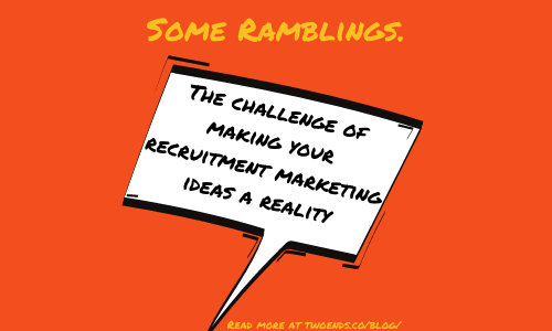 The challenge of making your recruitment marketing ideas a reality