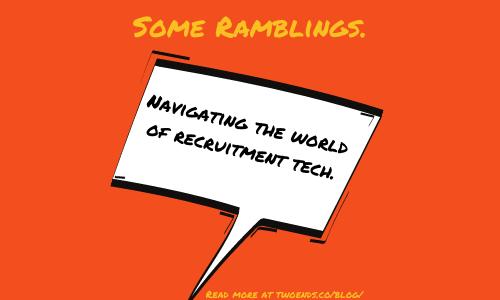 Navigating the world of recruitment tech.