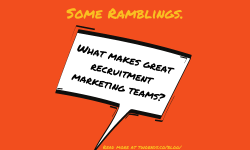 What makes great recruitment marketing teams?