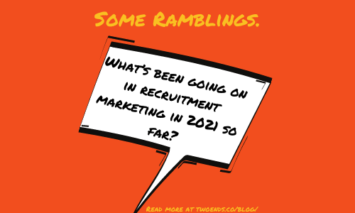 What's good and bad in recruitment marketing in 2021 so far?